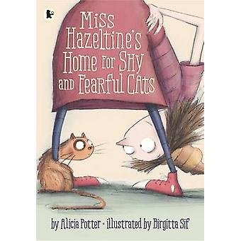 Miss Hazeltine's Home for Shy and Fearful Cats by Alicia Potter - Bir