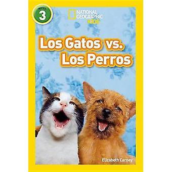 National Geographic Readers - Los Gatos vs. Los Perros (Cats vs. Dogs)