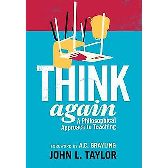 Think Again - A Philosophical Approach to Teaching by John L. Taylor -