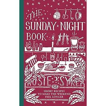The Sunday Night Book - 52 Short Recipes to Make the Weekend Feel Long