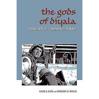 De goden van Diyala - overdracht van opdracht in Irak door Caleb S. Cage - Gr