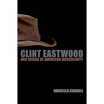 Clint Eastwood and Issues of American Masculinity by Drucilla Cornell