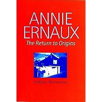 Annie Ernaux - The Return to Origins by Siobhan McIlvanney - 978085323