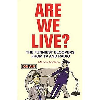 Are We Live? - The Funniest Bloopers from TV and Radio by Marion Apple