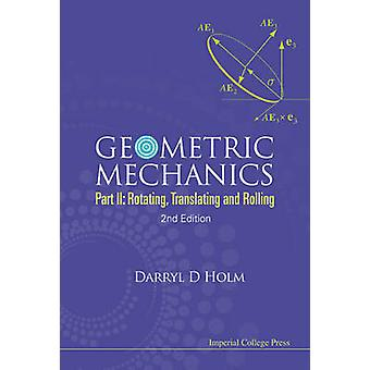 Geometric Mechanics - Pt. II - Rotating - Translating and Rolling (2nd