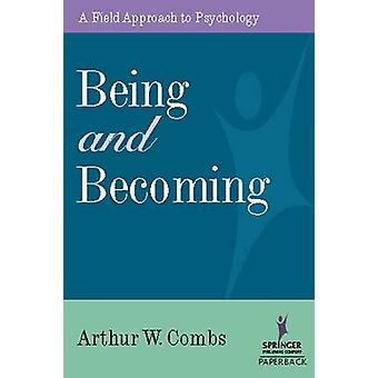 Being and Becoming - A Field Approach to Psychology by Arthur W. Combs