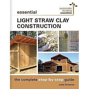 Essential Light Straw Clay�Construction: The Complete�Step-By-Step Guide�(Sustainable Building�Essentials)
