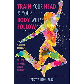 Train Your Head & Your Body Will Follow