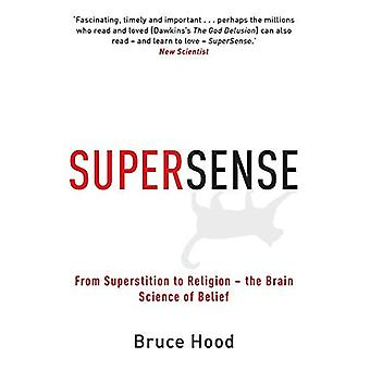 Supersense: From Superstition to Religion - the Brain Science of Belief