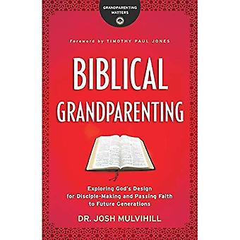 Biblical Grandparenting: Exploring God's Design for Disciple-Making and Passing Faith to Future Generations� (Grandparenting Matters)