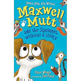 Maxwell Mutt and the Squirrel Without a Story (Maxwell Mutt)