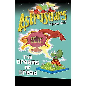 Astrosaurs 15 - The Dreams of Dread by Steve Cole - 9781862305458 Book