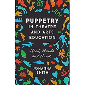 Puppetry in Theatre and Arts Education: Head, Hands� and Heart