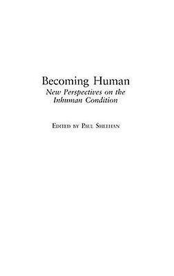 Becoming Huhomme nouveau Perspectives on the Inhuhomme Condition by Sheehan & Paul