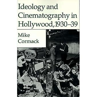 Ideology and Cinematography in Hollywood 193039 by Cormack & Michael J.