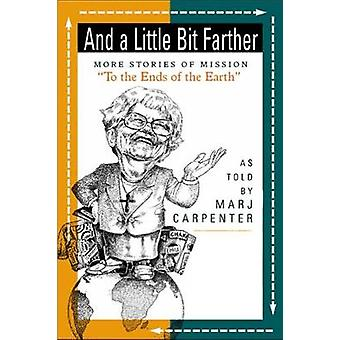 And a Little Bit Farther More Stories of Mission to the Endds of the Earth by Carpenter & Marj