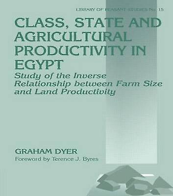Class State and Agricultural Productivity in Egypt Study of the Inverse Relationship Between Farm Taille and Land Productivity by Dyer & Graham