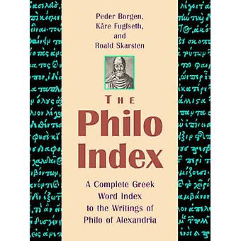 The Philo Index A Complete Greek Word Index to the Writings of Philo of Alexandria by Borgen & Peder
