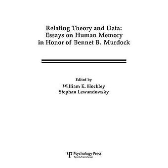 Relating Theory and Data  Essays on Human Memory in Honor of Bennet B. Murdock by Hockley & William E.