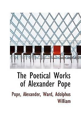 The Poetical Works of Alexander Pope by Alexander & Pope