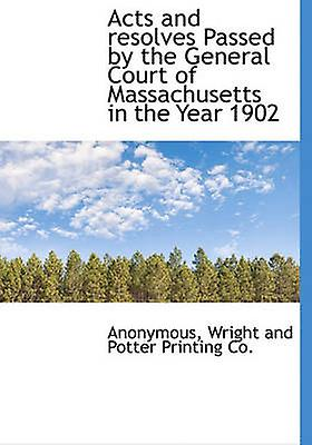 Acts and resolves Passed by the General Court of Massachusetts in the Year 1902 by Anonymous