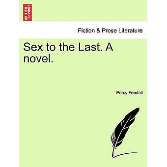 Sex to the Last. A novel. by Fendall & Percy