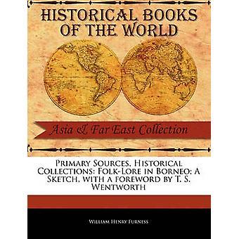 Primaria fonti storiche collezioni FolkLore nel Borneo A Sketch con una prefazione di T. S. Wentworth di Furness & William Henry