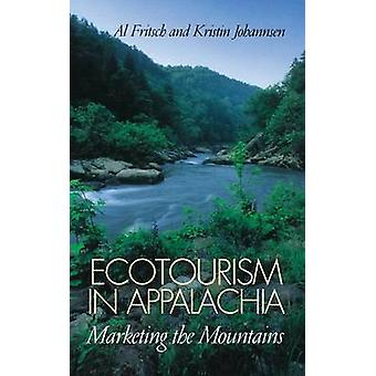 Ecotourism in Appalachia Marketing the Mountains by Fritsch & Al