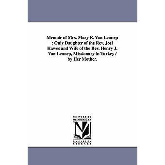Memoarer av Mary E. Van Lennep enda dotter till den Rev. Joel Hawes och hustru till den Rev. Henry J. Van Lennep missionär i Turkiet av sin mor. av Hawes & Louisa Fisher.