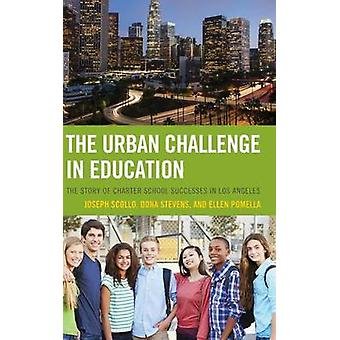 The Urban Challenge in Education The Story of Charter School Successes in Los Angeles by Scollo & Joseph