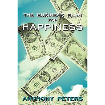 The Business Plan for Happiness by Peters & Anthony