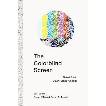 The Colorblind Screen Television in PostRacial America by Turner & Sarah E.