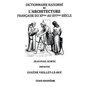 Dictionnaire Raisonn de lArchitecture Franaise du XIe au XVIe sicle Tome IX by ViolletleDuc & Eugne