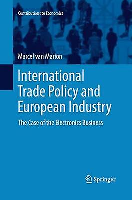 International Trade Policy and European Industry  The Case of the Electronics Business by van Marion & Marcel