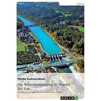 Die Wasserkraftnutzung im Wandel der Zeit by Gschwandtner & Martin