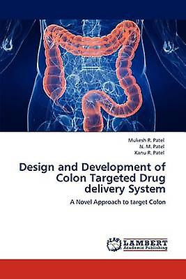 Design and DevelopHommest of Colon Targeted Drug Delivery System by Patel & Mukesh R.