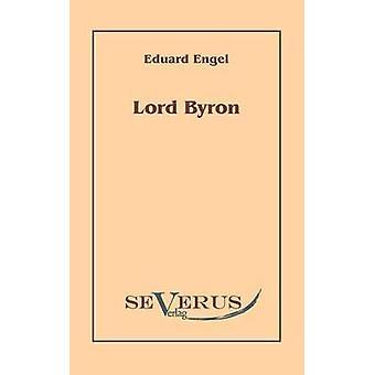 Lord Byron. Eine Autobiographie nach Tagebchern und Briefen. Aus Fraktur bertragen by Engel & Eduard