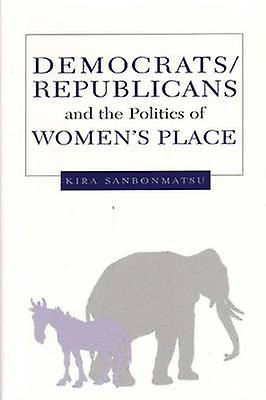 Democrats - Republicans and the Politics of Women's Place by Kira San