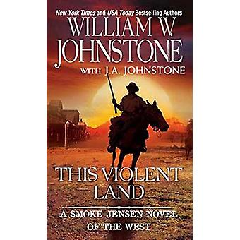 This Violent Land by William W. Johnstone - J. A. Johnstone - 9780786