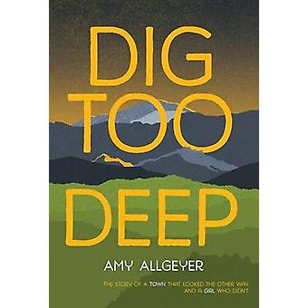 Dig Too Deep by Amy Allgeyer - 9780807515808 Book