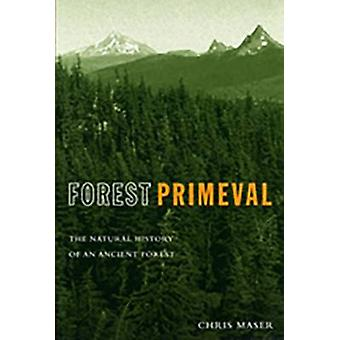 Forest Primeval - The Natural History of an Ancient Forest by Chris Ma