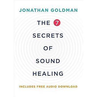 The 7 Secrets of Sound Healing by Jonathan Goldman - 9781401953157 Bo