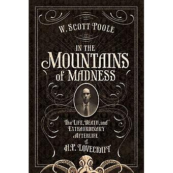 In the Mountains of Madness - The Life and Extraordinary Afterlife of