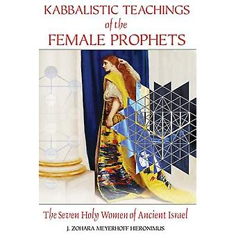 Kabbalistic Teachings of the Female Prophets - The Seven Holy Women of