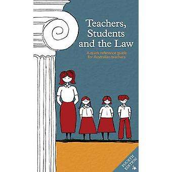 Teachers - Students and the Law - A Quick Reference Guide for Australi