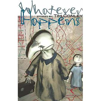 Whatever Happens by Tim Conley - 9781897178133 Book