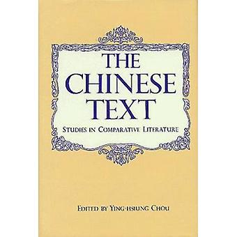 The Chinese Text - Studies in Comparative Literature by Ying-hsiung Ch
