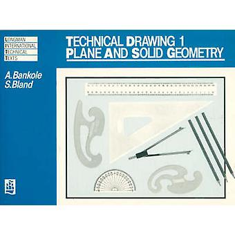 Technical Drawing - v. 1 - Plane and Solid Geometry by A. Bankole - Stu