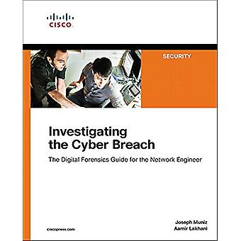 Investigating the Cyber Breach - The Digital Forensics Guide for the N
