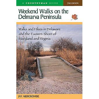 Weekend Walks on the Delmarva Peninsula Walks and Hikes in Deleware and the Eastern Shore of Maryland and Virginia by Abercrombie & Jay